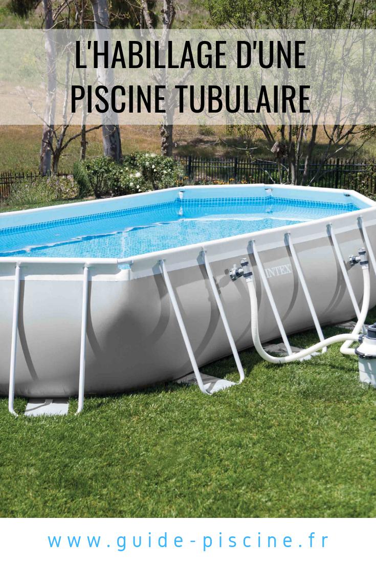 Habillage D'une Piscine Tubulaire - Guide-Piscine.fr ... tout Piscine Hors Sol Tubulaire Intex