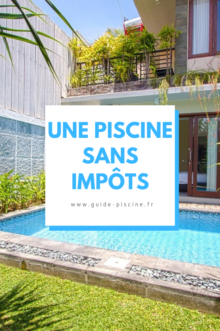 Quel Type De Piscine Pour Ne Pas Payer D'Impôt ? - Guide ... encequiconcerne Impots Piscine