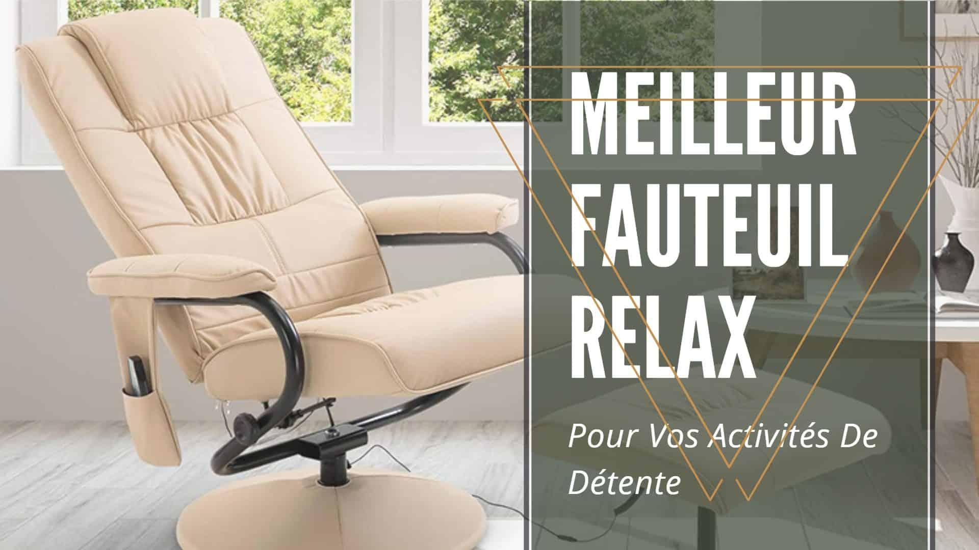 Top 13 Meilleur Fauteuil Relax : Comparatif Et Avis 2020 à Fauteuil Relax Foley Avis